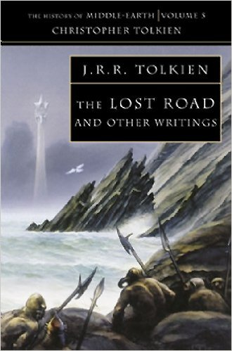 The Lost Road (The History of Middle Earth Vol. 5) by J.R.R. Tolkien