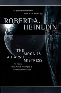 The Moon Is a Harsh Mistress, by Robert A. Heinlein